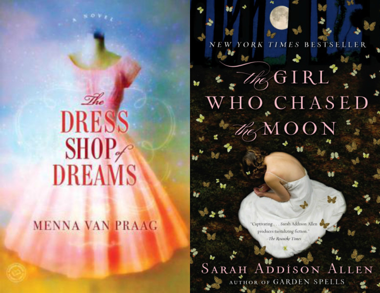 1-The Dress Shop of Dreams by Menna van Praag & The Girl Who Chased the Moon by Sarah Addison Allen