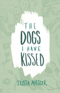 The Dogs I Have Kissed by Trista Mateer